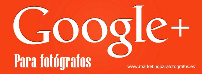 Google plus para Fotógrafos - marketing vicente nadal